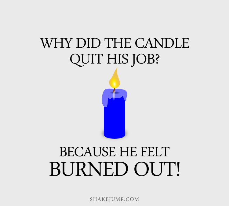 Why did the candle quit his job? Because he felt burned out.