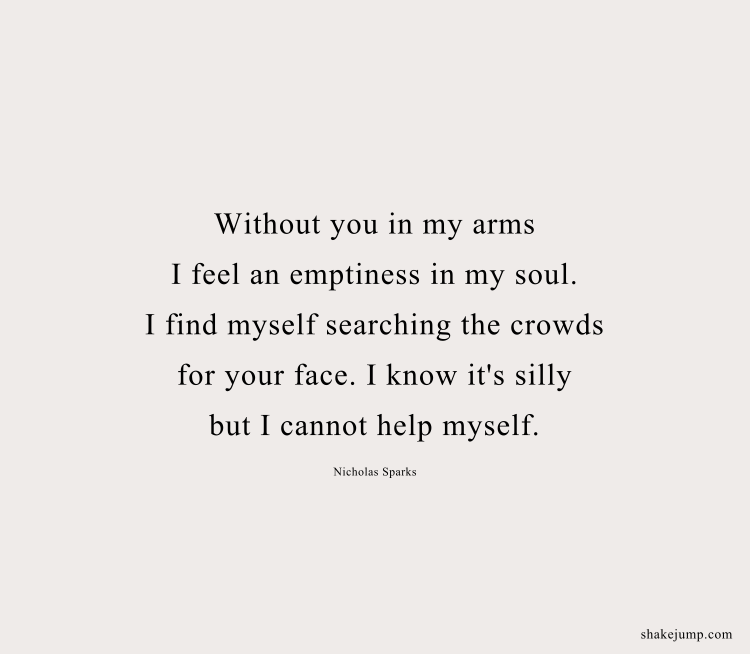 Without you in my arms, I feel an emptiness in my soul.