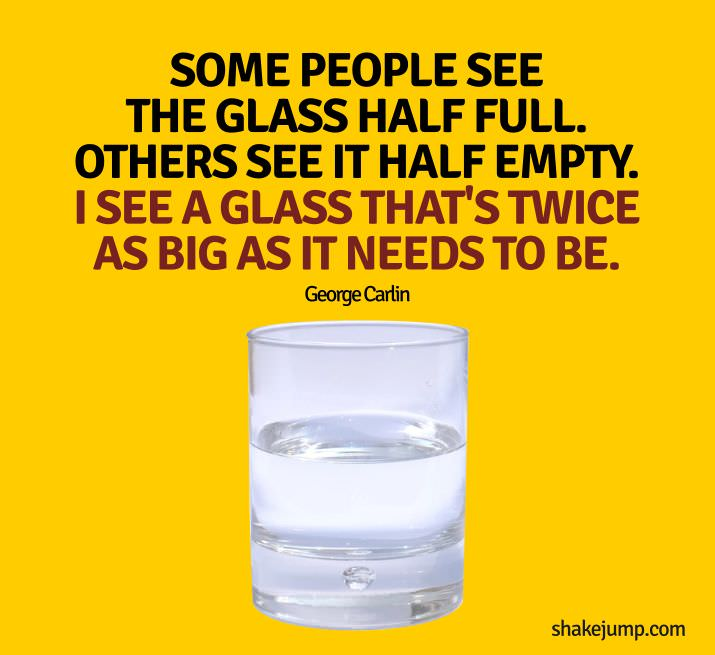 Glass half full - George Carlin funny quote