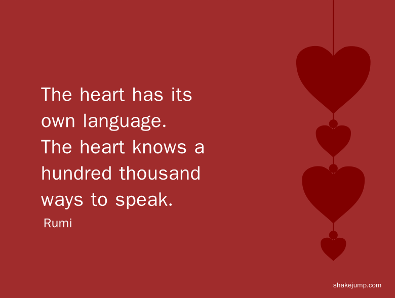 Heart has its own language - Rumi