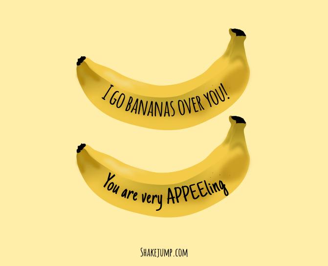 I go Bananas over you.