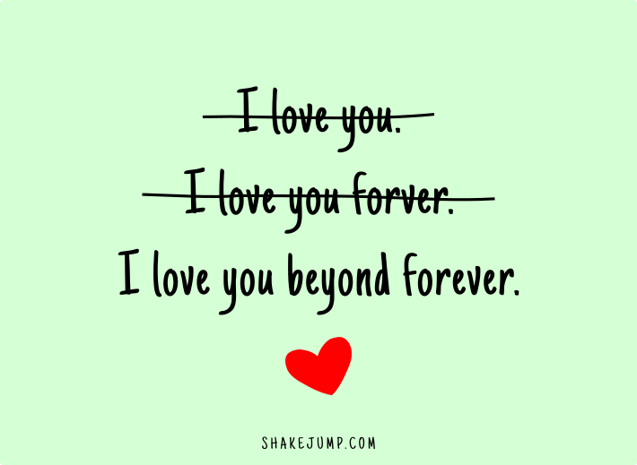 I love you beyond forever.