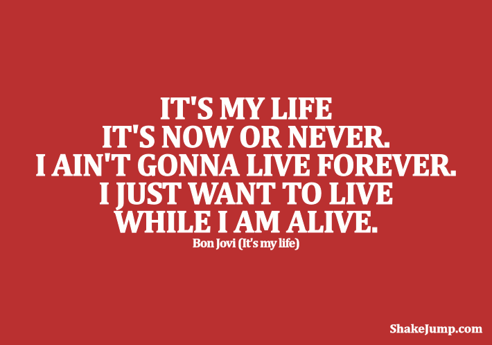 Bon Jovi - Its My Life Quote