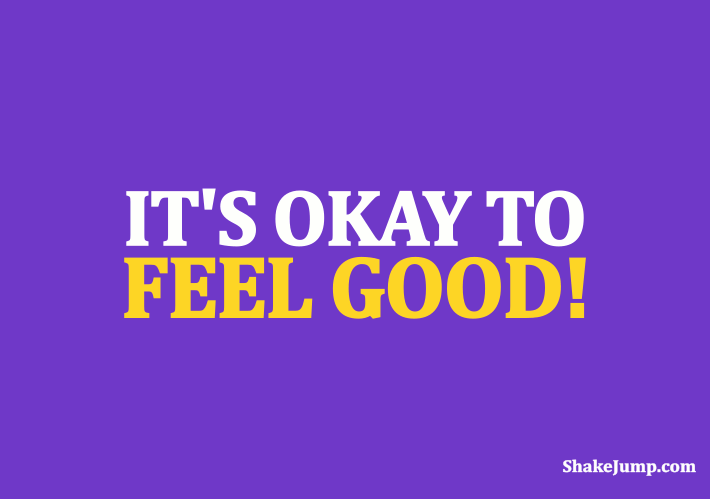 It's okay to feel good quote