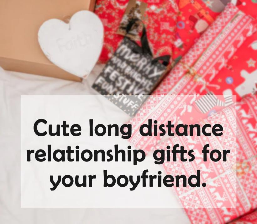 30 Cute Long Distance Gift Ideas for Boyfriend (To Let Him Know You Miss Him)