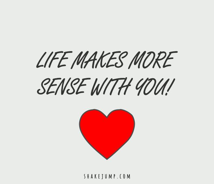 Life makes more sense with you.