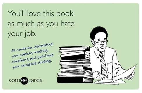 You will love this book as much as you hate your job.