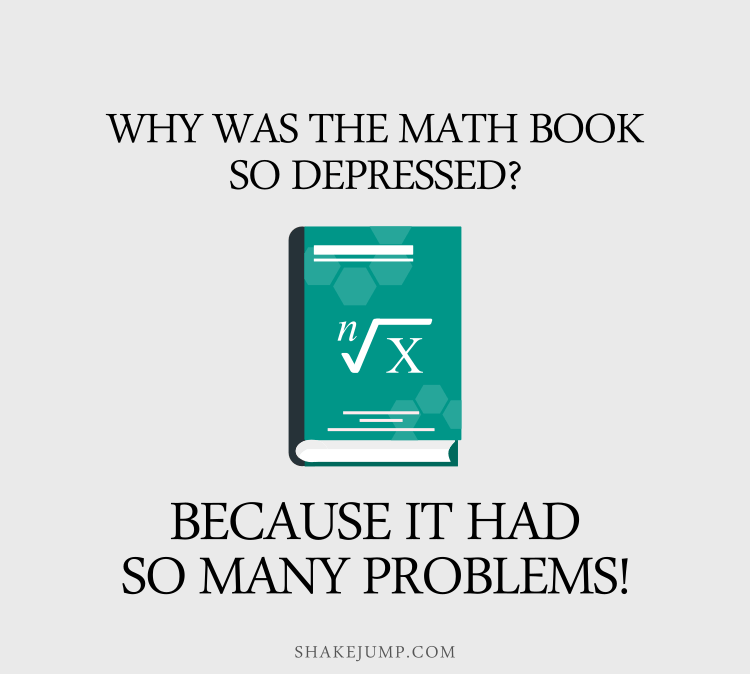 Why was the math book so depressed? Because it had so many problems.