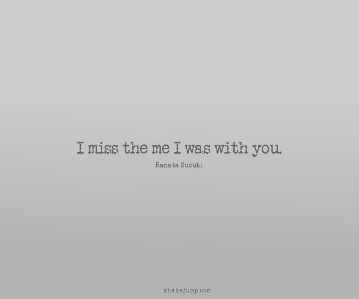 I miss the me I was with you