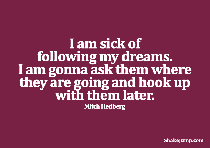 Mitch Hedberg - Funny quote on following dreams