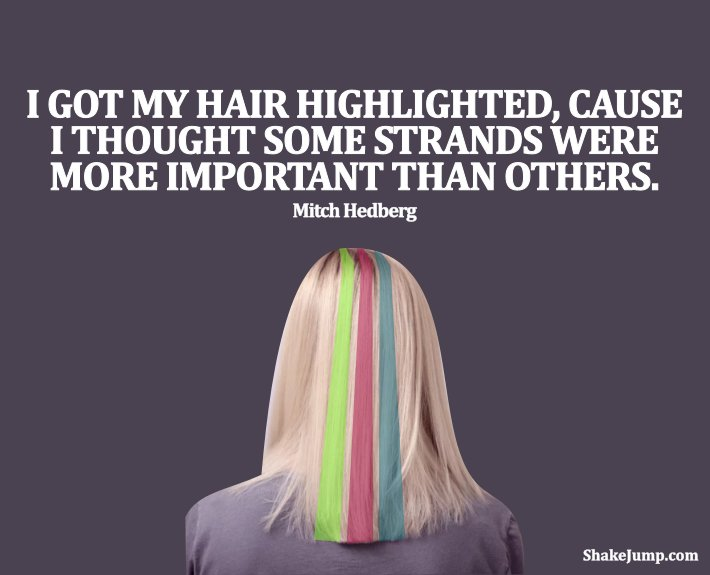 Mitch Hedberg - funny haircolor quote