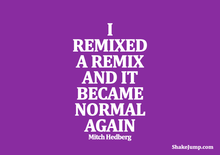 Mitch Hedberg - Funny quote on remixes