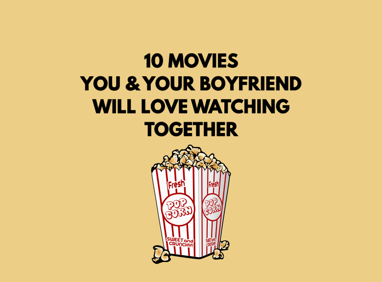 10 Movies That You and Your Boyfriend Will Love Watching Together