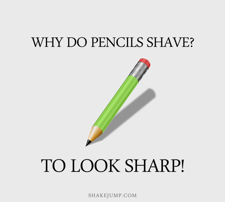 Why do pencils shave? To look sharp.