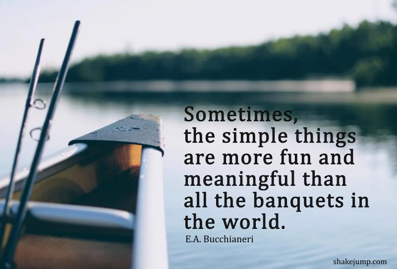 simple things are more fun and meaningful