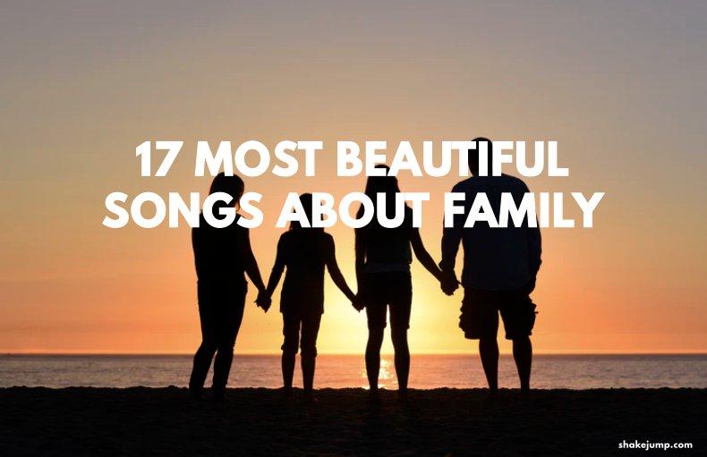 17 Beautiful Songs About Family that Celebrate the Joy of Those Relationships