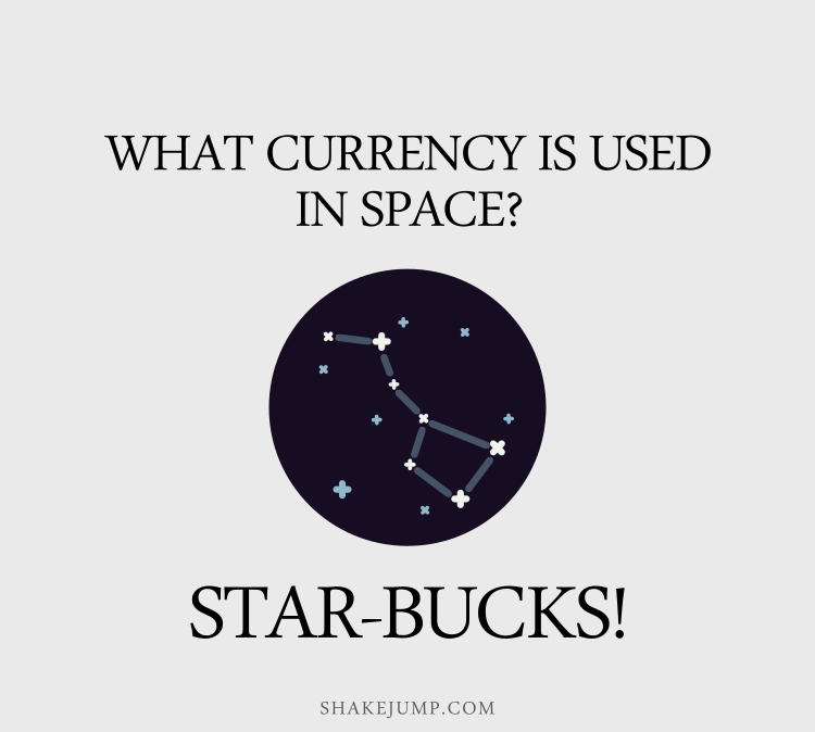 What currency is used in space? Star-bucks.