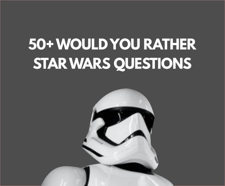 50+ Would You Rather Star Wars Questions for Diehard Fans