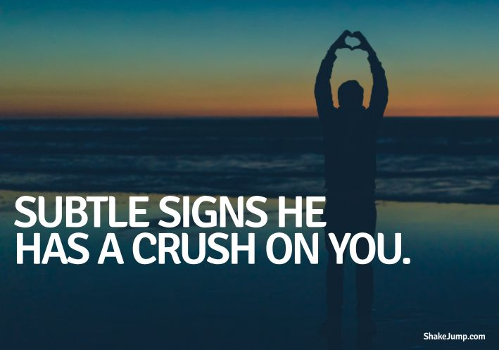 15 Subtle Signs That Indicate He Has a Crush On You – Shake Jump!