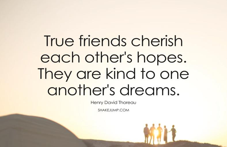 True friends cherish each other's hopes
