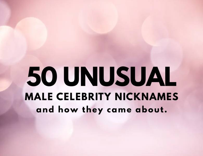 50 Unusual Male Celebrity Nicknames And How They Came About