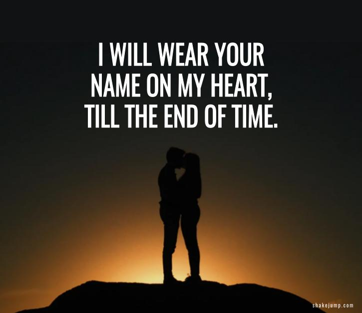 I'll wear your name on my heart till the end of time.