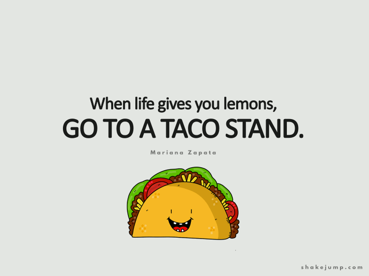 When life gives you lemons, go to a taco stand.