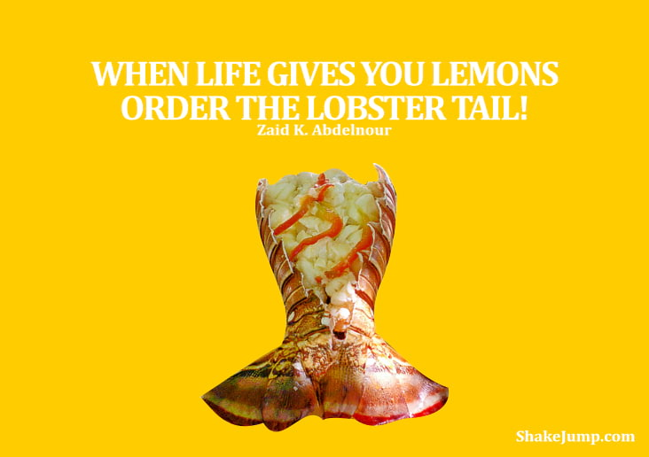 When life gives you lemons, order the lobster tail.