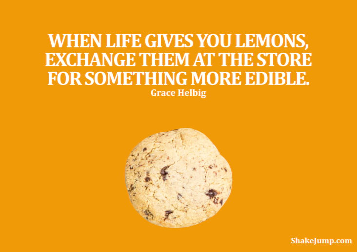 When life gives you lemons, exchange them at the store for something more edible.