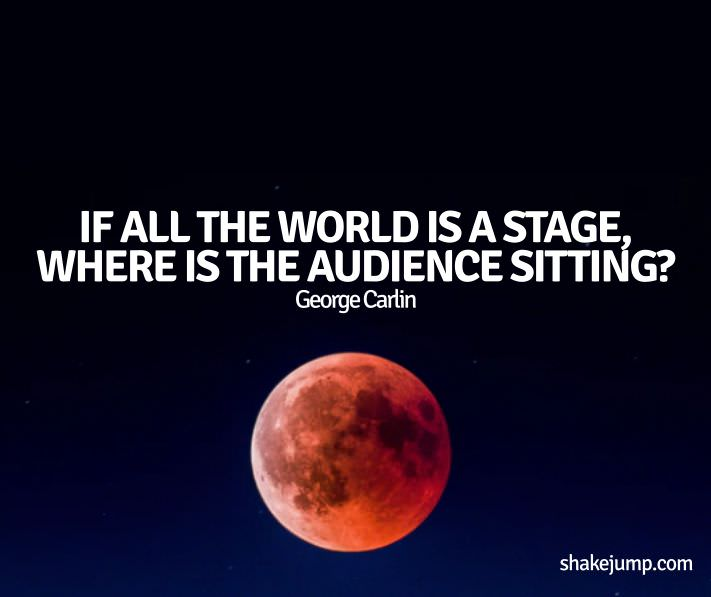 World is a stage - George Carlin funny quote