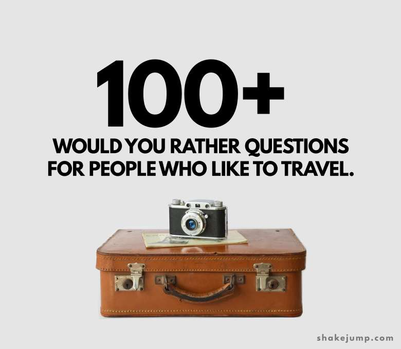 101 Would You Rather Travel Questions For Anyone Who Loves Travelling