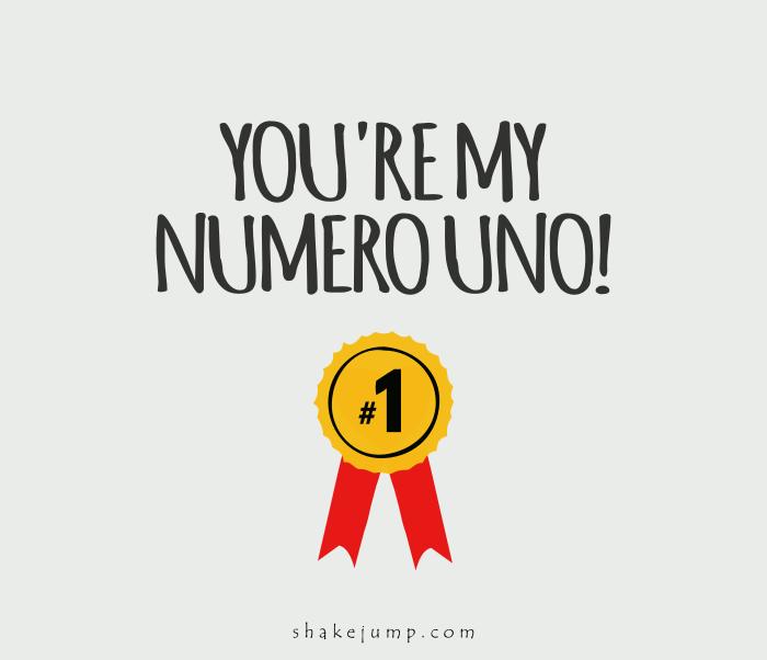 You are my Numero Uno