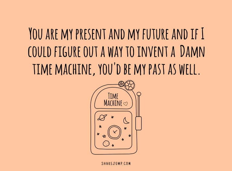 You are my present, future and past.