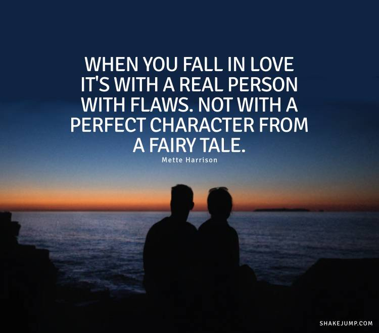When you fall in love it's with a real person no with a character from a fairy tale.