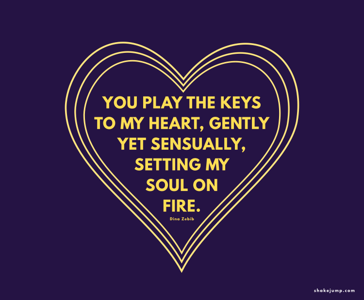 You play the keys of my heart.
