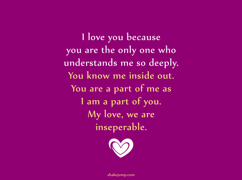 I love you because you understand me so deeply. You know me inside out.